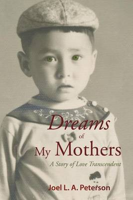 Dreams of My Mothers by Joel L a Peterson