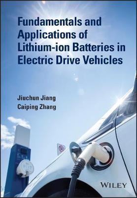 Fundamentals and Applications of Lithium-ion Batteries in Electric Drive Vehicles by Jiuchun Jiang