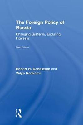 The Foreign Policy of Russia: Changing Systems, Enduring Interests by Robert H. Donaldson