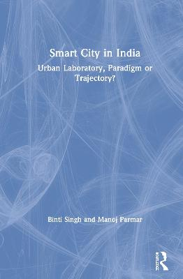 Smart City in India: Urban Laboratory, Paradigm or Trajectory? book