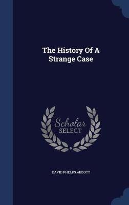 The History of a Strange Case by David Phelps Abbott