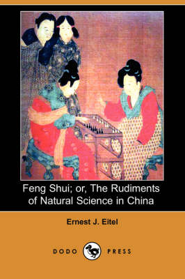 Feng Shui; Or, the Rudiments of Natural Science in China (Dodo Press) book