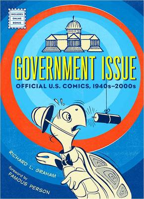 Government Issue: Official U.S.Comics, 1940s-2000s by Richard Graham