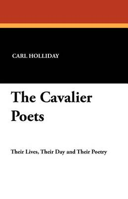 The Cavalier Poets by Carl Holliday