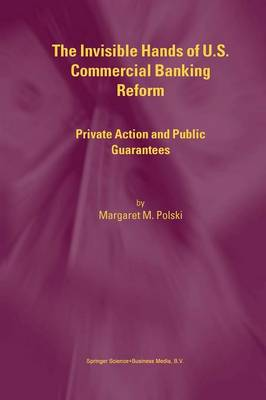 Invisible Hands of U.S. Commercial Banking Reform by Margaret M. Polski