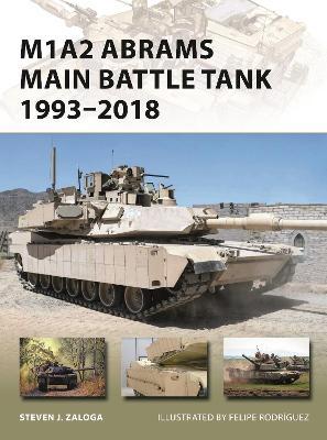 M1A2 Abrams Main Battle Tank 1993-2018 by Steven J. Zaloga