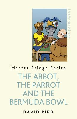 The Abbot, The Parrot and the Bermuda Bowl by David Bird
