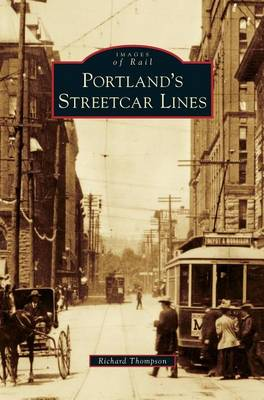 Portland's Streetcar Lines by Richard Thompson