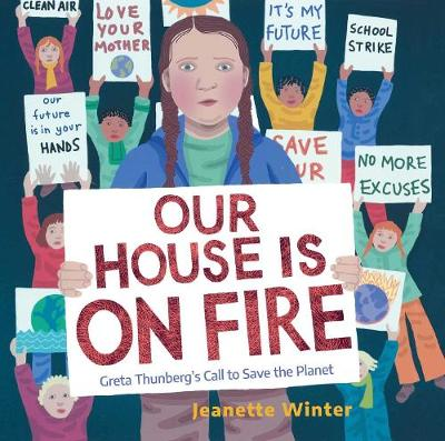Our House Is on Fire: Greta Thunberg's Call to Save the Planet by Jeanette Winter