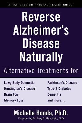 Reverse Alzheimer's Disease Naturally: Alternative Treatments for Dementia including Alzheimer's Disease book