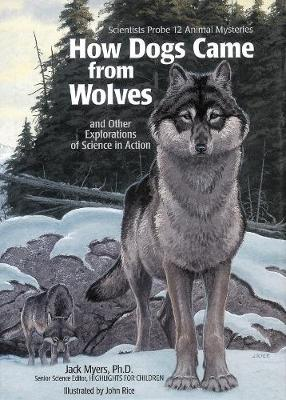 How Dogs Came from Wolves: And Other Explorations of Science in Action by Jack Myers