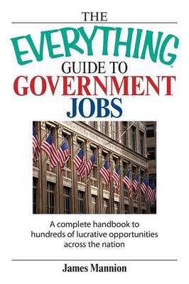 The Everything Guide to Government Jobs by James Mannion
