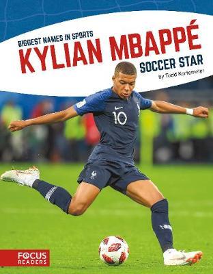 Biggest Names in Sport: Kylian Mbappe, Soccer Star by Todd Kortemeier