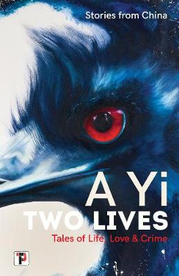 Two Lives: Tales of Life, Love and Crime. Stories from China. by A. Yi