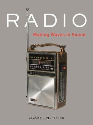 Radio: Making Waves in Sound by Alasdair Pinkerton