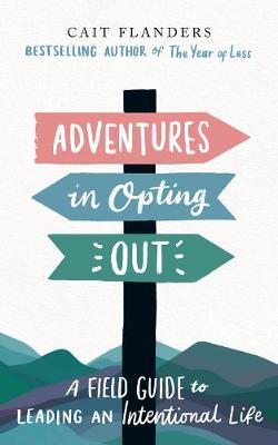 Adventures in Opting Out: A Field Guide to Leading an Intentional Life book