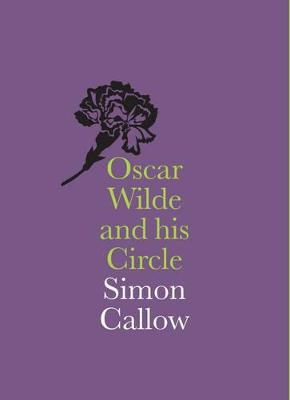 Oscar Wilde and His Circle by Simon Callow