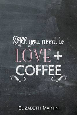All You Need is Love + Coffee by Elizabeth Martin