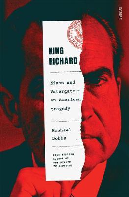 King Richard: Nixon and Watergate - an American tragedy book