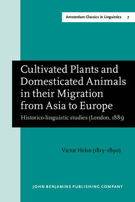 Cultivated Plants and Domesticated Animals in their Migration from Asia to Europe by Victor Hehn