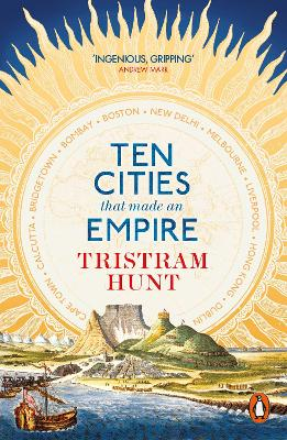 Ten Cities that Made an Empire by Tristram Hunt
