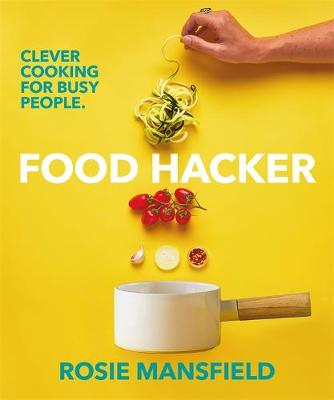 Food Hacker: Clever cooking for busy people by Rosie Mansfield