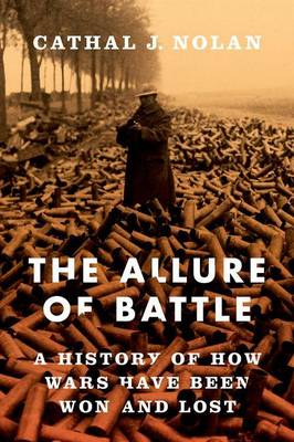 The Allure of Battle by Cathal J. Nolan