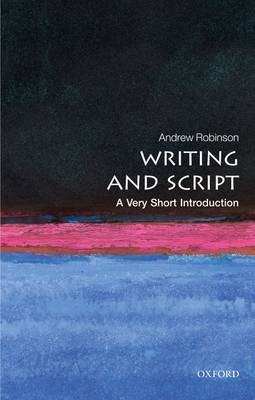Writing and Script: A Very Short Introduction by Andrew Robinson