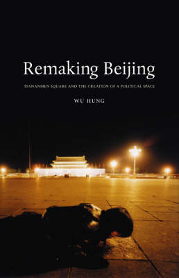 Remaking Beijing by Wu Hung