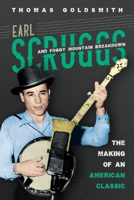 Earl Scruggs and Foggy Mountain Breakdown: The Making of an American Classic book