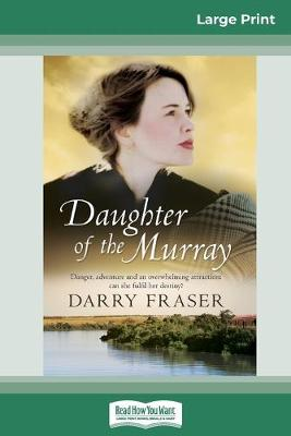 Daughter of the Murray (16pt Large Print Edition) by Darry Fraser