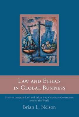 Law and Ethics in Global Business by Brian Nelson