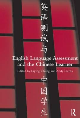 English Language Assessment and the Chinese Learner by Liying Cheng