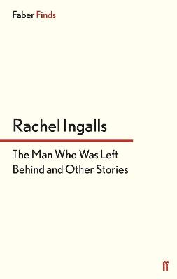 The Man Who Was Left Behind by Rachel Ingalls