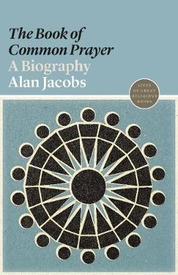 The Book of Common Prayer: A Biography by Alan Jacobs