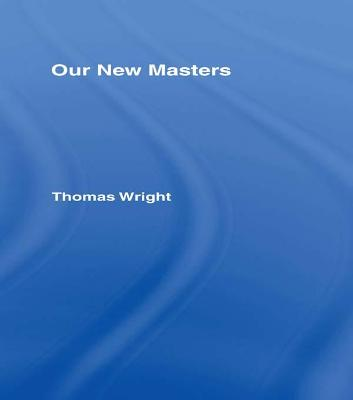 Our New Masters by Thomas Wright