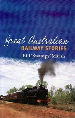 Great Australian Railway Stories by Bill Marsh
