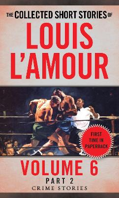 Collected Short Stories Of Louis L'amour, Volume 6, Part 2,The by Louis L'Amour