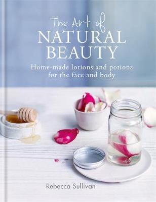The Art of Natural Beauty by Rebecca Sullivan