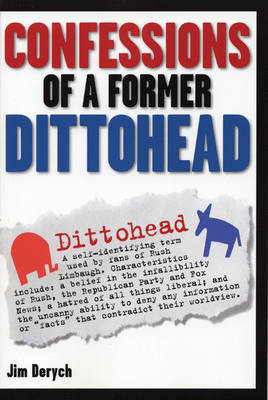 Confessions Of A Former Dittohead by Jim Derych