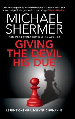 Giving the Devil his Due: Reflections of a Scientific Humanist by Michael Shermer