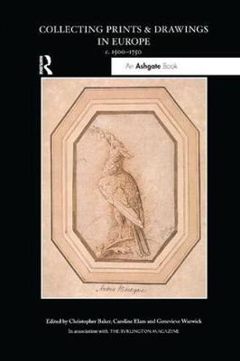 Collecting Prints and Drawings in Europe, c. 1500-1750 by Christopher Baker