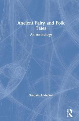 Ancient Fairy and Folk Tales: An Anthology by Graham Anderson