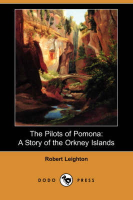 The Pilots of Pomona: A Story of the Orkney Islands (Dodo Press) by Dr Robert Leighton