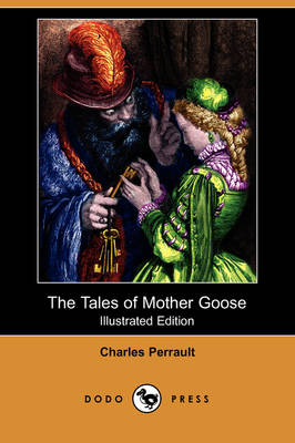 The Tales of Mother Goose (Illustrated Edition) (Dodo Press) by Charles Perrault