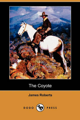 The Coyote (Dodo Press) by James Roberts