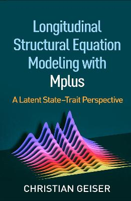 Longitudinal Structural Equation Modeling with Mplus: A Latent State-Trait Perspective by Christian Geiser