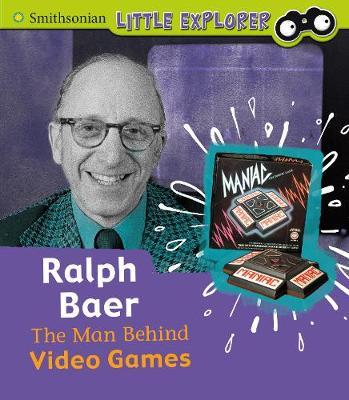 Ralph Baer: The Man Behind Video Games by Nancy Dickmann