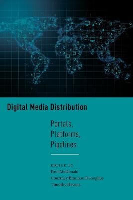 Digital Media Distribution: Portals, Platforms, Pipelines book