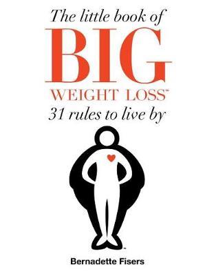 Little Book of Big Weight Loss by Bernadette Fisers